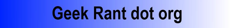 Geek Rant dot org